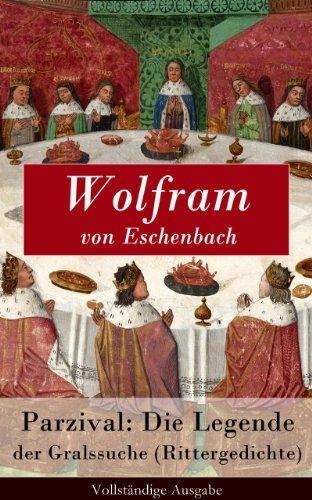 Parzival: Die Legende der Gralssuche (Rittergedichte) - Vollständige Ausgabe  by  Wolfram von Eschenbach