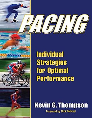 Pacing: Individual Strategies for Optimal Performance  by  Kevin G. Thompson