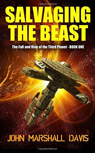 Salvaging the Beast (The Fall and Rise of the Third Planet, #1) John Marshall Davis