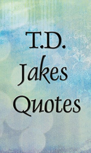Bishop T.D. Jakes quotes collection: T.D. Jakes quotes (Inspirational quotes Book 3)  by  Bishop T.D. Jakes