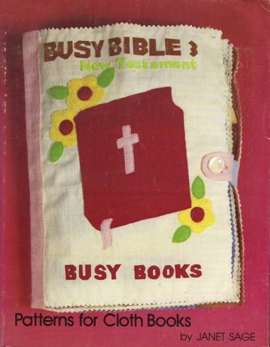 Busy Bible 3, New Testament : Patterns for Cloth Books  by  Janet Sage