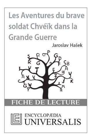 Les Aventures du brave soldat Chvéïk dans la Grande Guerre de Jaroslav Hašek (Les Fiches de lecture dUniversalis) ( Encyclopædia Universalis