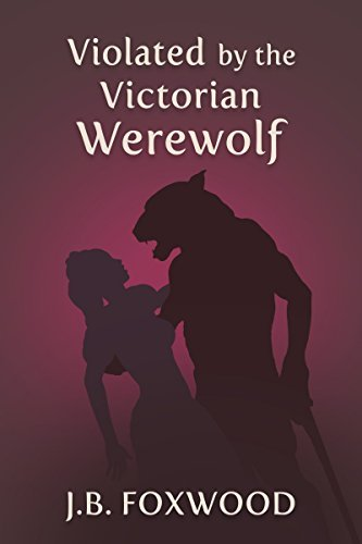 Violated  by  the Victorian Werewolf by JB Foxwood