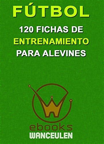 Fútbol. 120 fichas de entrenamiento para alevines Javier Lopez Lopez