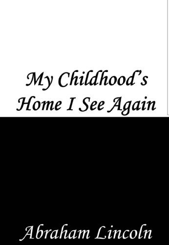 My Childhoods Home I See Again Abraham Lincoln