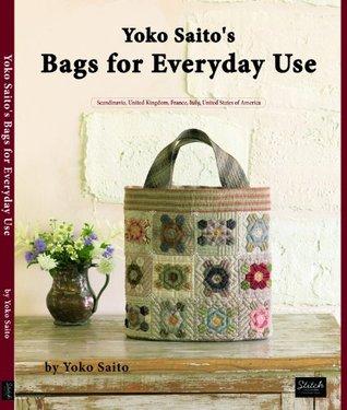 Yoko Saitos Bags for Everyday Use  by  Yoko Saito
