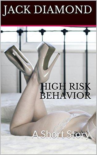 High Risk Behavior: A Short Story  by  Jack Diamond