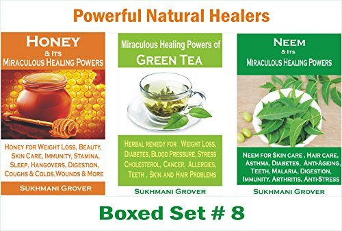 Neem, Green Tea and Honey: Discover Amazing Uses, Health Benefits and Healing Powers of Neem, Honey and Green Tea: A Combo of 3 Bestselling Books on Green ... Healers - 3 Books Boxed Sets Book 8) Sukhmani Grover