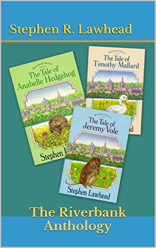 The Riverbank Anthology: 3 Books: Annabelle Hedgehog, Jeremy Vole, and Timothy Mallard  by  Stephen R. Lawhead