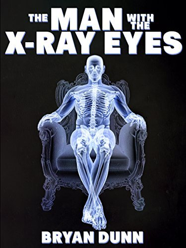 The Man with the X-Ray Eyes  by  Bryan Dunn