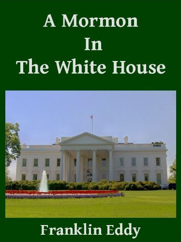 A Mormon In The White House  by  Franklin Eddy