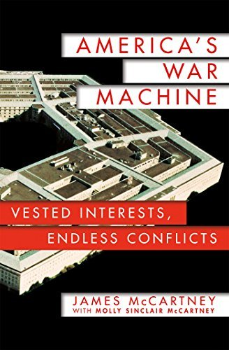 Americas War Machine: Vested Interests, Endless Conflicts  by  James McCartney