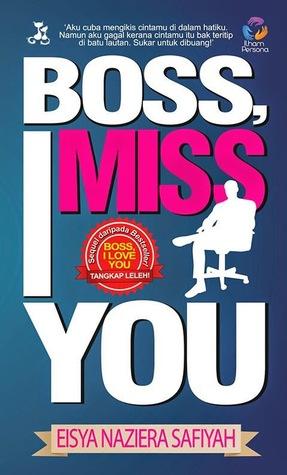 Boss, I Miss You  by  Eisya Naziera Safiyah