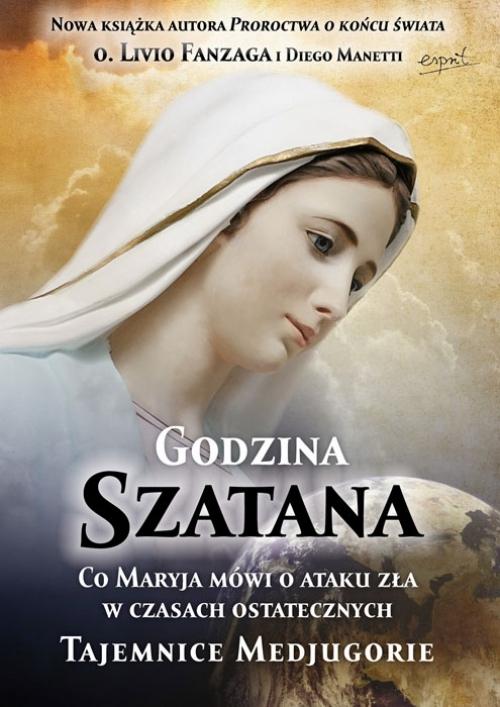Godzina Szatana. Co Maryja mówi o ataku zła w czasach ostatecznych. Tajemnice Medjugorie Livio Fanzaga S.P.