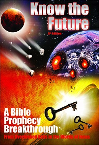 Know the Future: A Bible Prophecy Breakthrough - From Overlooked Keys in the Words of Jesus  by  Tim McHyde