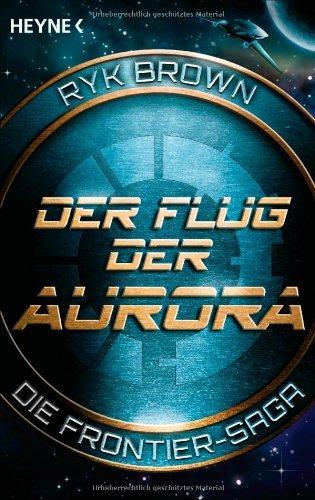 Der Flug der Aurora (Die Frontier-Saga, #1)  by  Ryk Brown