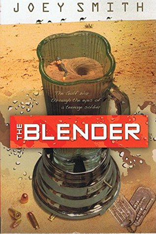 The Blender: The First Gulf War Through the Eyes of a Teenage Soldier  by  Joseph L. (Joey) Smith
