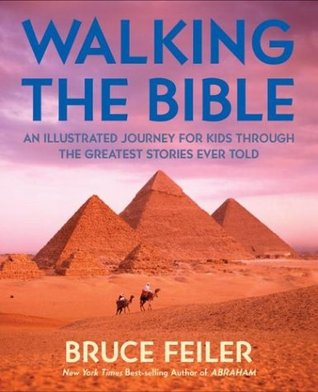 Walking the Bible (Childrens Edition): An Illustrated Journey for Kids Through the Greatest Stories Ever Told  by  Bruce Feiler
