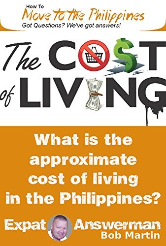 Cost of Living in the Philippines (How to Move to the Philippines Book 17) Bob Martin