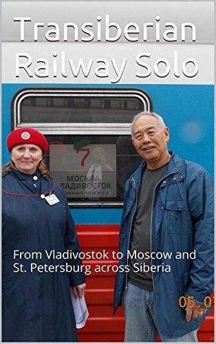 Tran Siberian Railway Solo: From Vladivostok to Moscow and St. Petersburg across Siberia  by  Gerry Kataoka