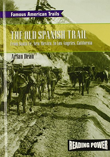The Old Spanish Trail: From Santa Fe, New Mexico to Los Angeles, California  by  Arlan Dean