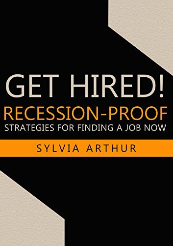 Get Hired!: Recession-Proof Strategies for Finding a Job Now  by  Sylvia Arthur