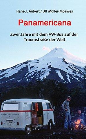 Panamericana - Zwei Jahre mit dem VW-Bus auf der Traumstraße der Welt  by  Hans-J. Aubert