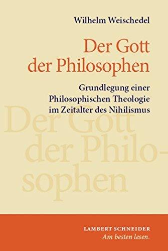 Gott der Philosophen: Grundlegung einer Philosophischen Theologie im Zeitalter des Nihilismus  by  Wilhelm Weischedel