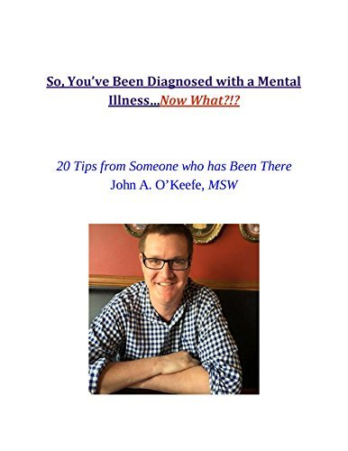 So, Youve Been Diagnosed with a Mental Illness...Now What?  by  John Andrew OKeefe MSW
