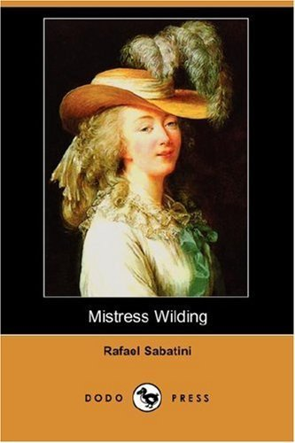 Mistress Wilding [with Biographical Introduction]  by  Rafael Sabatini