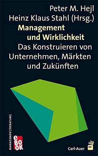 Management und Wirklichkeit: Das Konstruieren von Unternehmen, Märkten und Zukünften Peter M. Hejl