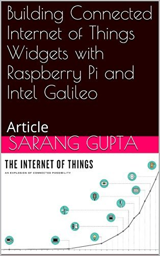 Building Connected Internet of Things Widgets with Raspberry Pi and Intel Galileo: Article Sarang  Gupta