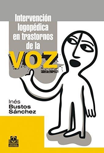 Intervención logopédica en transtornos de la voz (Logopedia nº 77) Ines Bustos Sanchez