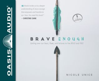 Brave Enough: Getting Over Our Fears, Flaws, and Failures to Live Bold and Free  by  Nicole Unice