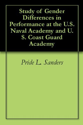 Study of Gender Differences in Performance at the U.S. Naval Academy and U.S. Coast Guard Academy  by  Pride L. Sanders