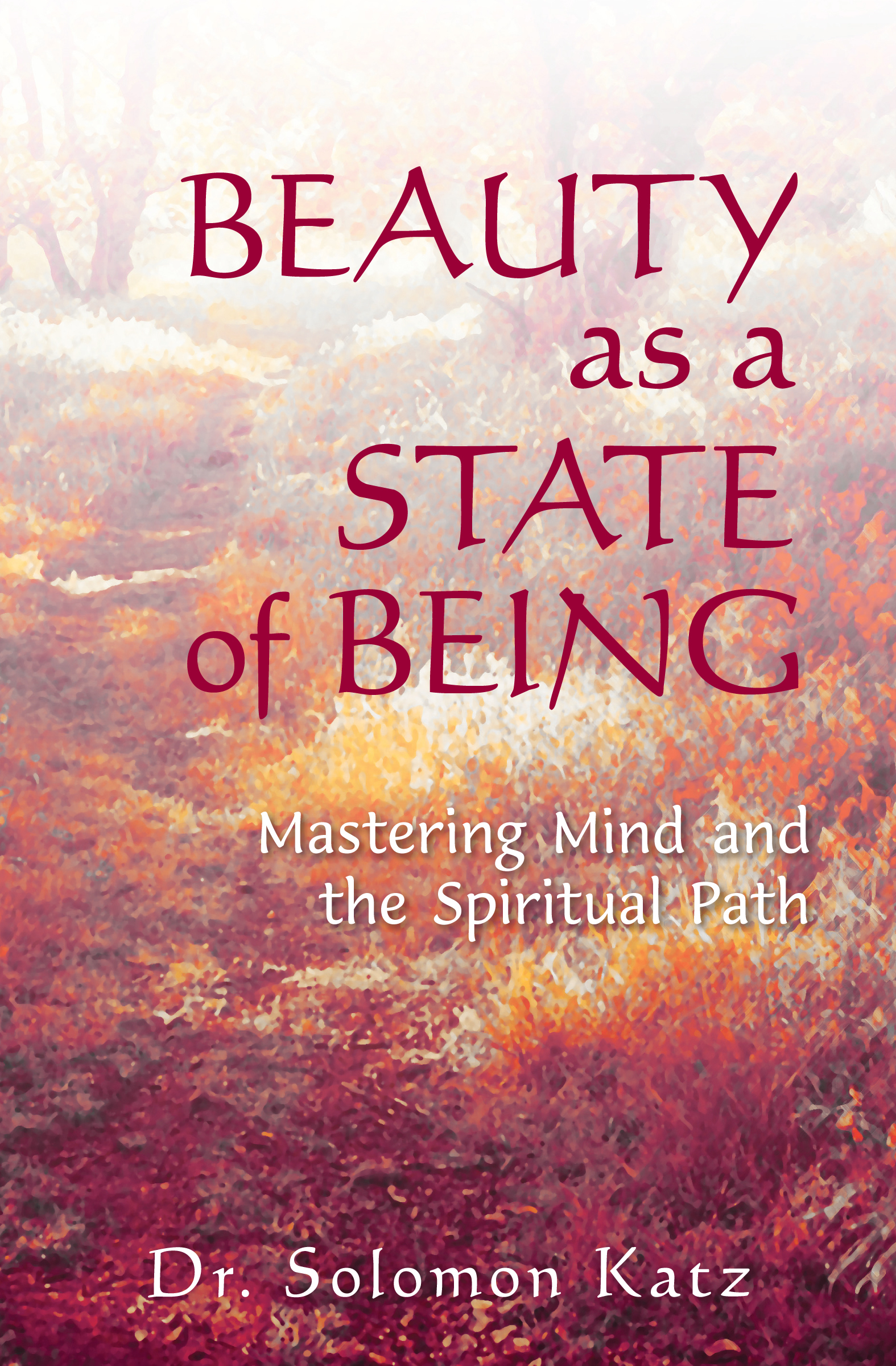 Beauty as a State of Being: Mastering Mind and the Spiritual Path  by  Solomon  Katz