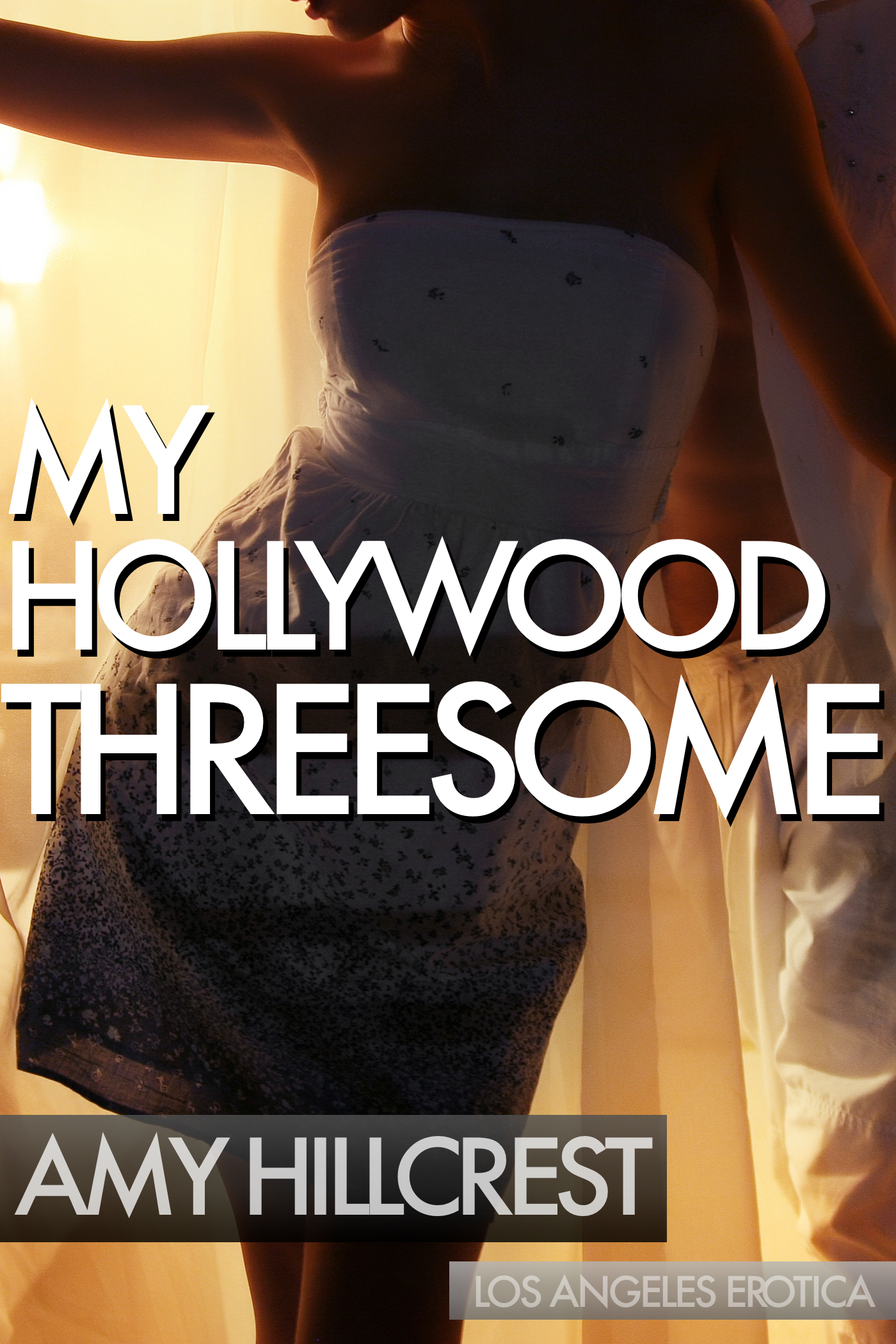 My Hollywood Threesome: Los Angeles Erotica Amy Hillcrest