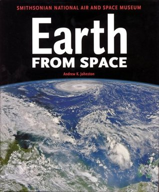 Earth from Space: Smithsonian National Air and Space Museum  by  Andrew K. Johnston
