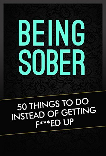 Being Sober: 50 Things To Do Instead Of Getting F***ed Up (Being Sober, Stop drinking, Stop drinking alcohol, Stop drinking audio book, Stop drinking now, Quit drinking, Alcoholic Spouse Book 1)  by  Grandma Kickass