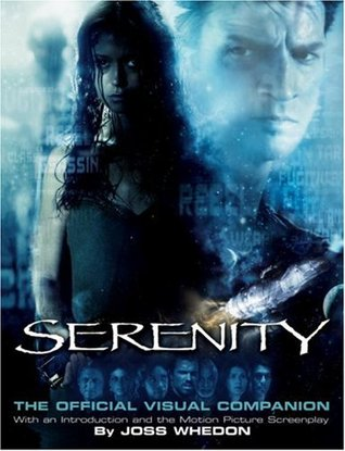 Serenity: The Official Visual Companion  by  Joss Whedon