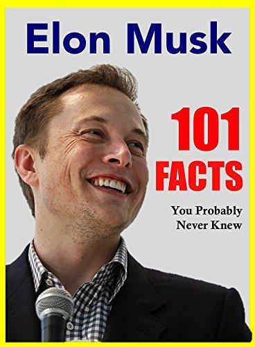 101 Facts... Elon Musk: 101 Facts About Elon Musk You Probably Never Knew (facts 101 Book 6)  by  Hal Jordan