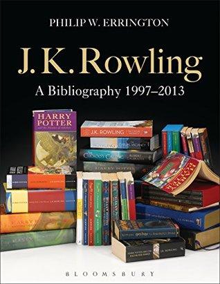 J.K. Rowling: A Bibliography 1997-2013 Philip W. Errington