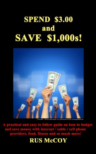 Spend $3.00 and Save $1,000s! A practical and easy to follow guide on how to budget and save money with Internet/cable/cell phone providers, food, fitness and so much more! Rus McCoy