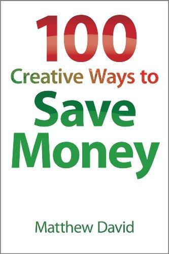 100 Creative Ways to Save Money  by  Matthew David
