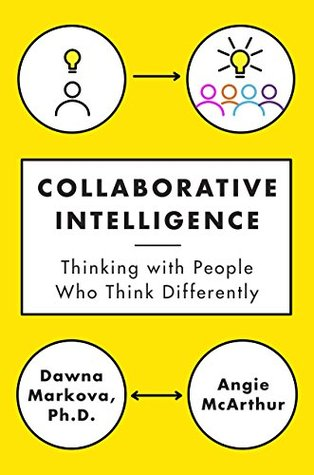 Collaborative Intelligence: Thinking with People Who Think Differently Dawna Markova