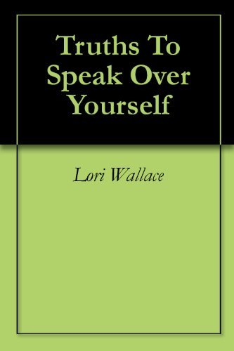 Truths To Speak Over Yourself Lori Wallace
