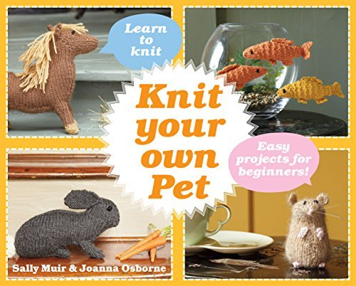 Knit Your Own Pet: Easy projects for beginners  by  Sally Muir