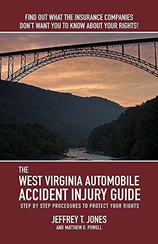 The West Virginia Automobile Accident Injury Guide  by  Jeffrey T. Jones