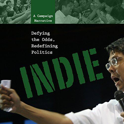Indie: Defying the Odds, Redefining Politics: A Campaign Narrative Celeste Flores-Coscolluela