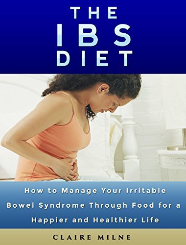 The IBS Diet: How To Manage Your Irritable Bowel Syndrome Through Food For A Healthier and Happier Life  by  Claire Milne